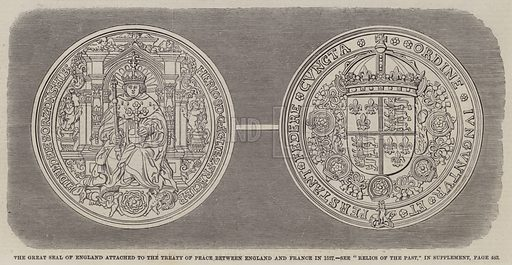 The Great Seal of England attached to the Treaty of Peace between England and France in 1527. Illustration for The Illustrated London News, 19 May 1860.