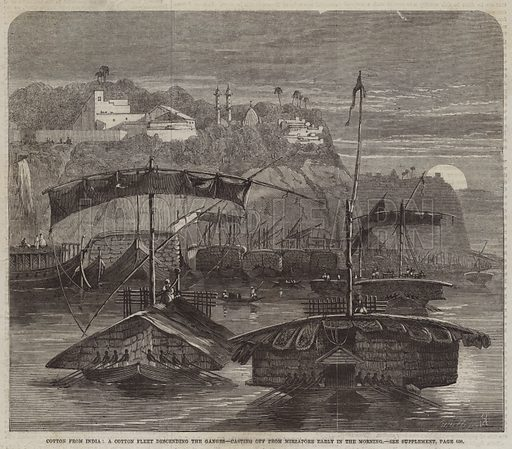 Cotton from India, a Cotton Fleet descending the Ganges, casting off from Mirzapore Early in the Morning. Illustration for The Illustrated London News, 13 December 1862.