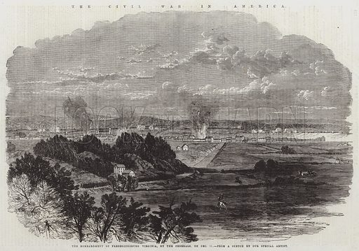 The Civil War in America, the Bombardment of Fredericksburg, Virginia, by the Federals, on 11 December. Illustration for The Illustrated London News, 31 January 1863.