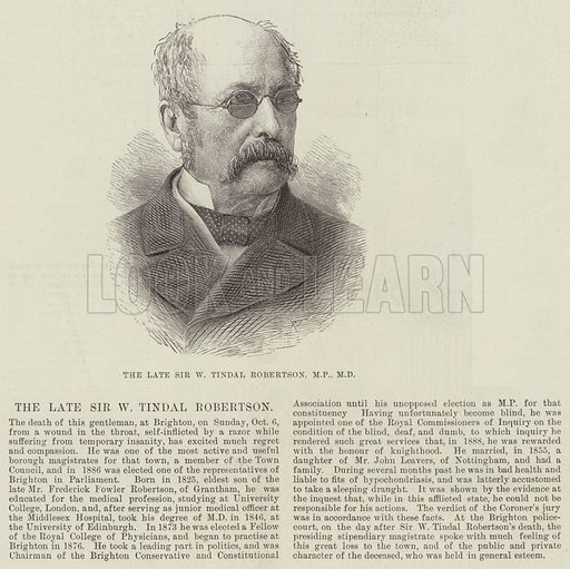 The late Sir W Tindal Robertson, MP, MD Illustration for The Illustrated London News, 12 October 1889.