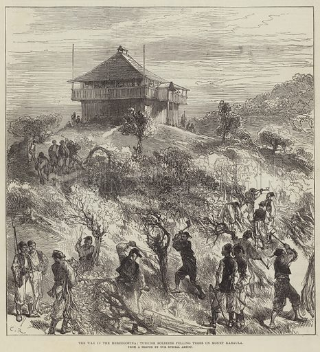 The War in the Herzegovina, Turkish Soldiers felling Trees on Mount Karaula. Illustration for The Illustrated London News, 23 October 1875.
