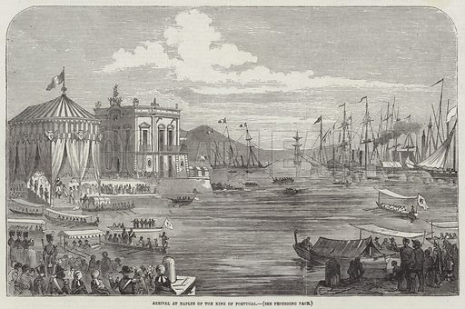 Arrival at Naples of the King of Portugal. Illustration for The Illustrated London News, 28 July 1855.