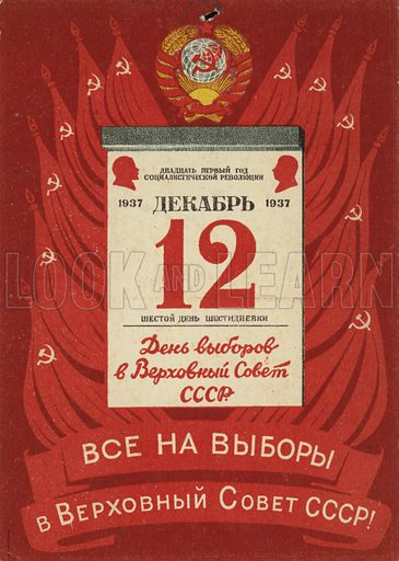 """1937 election of deputies to the Supreme Soviet of the USSR The picture show a calendar page with the election date and numerous Soviet flags and the coat of arms of the USSR as a background. On the calendar page the silhouettes of Lenin and Stalin are to be seen Between them there's the text: """"21 years of the socialist revolution."""" The date is December 12, 1937, the sixth day of the six day period. This means Saturday. The Soviet calendar system in the 30's used parallel to the 7-day week(Monday to Sunday), also the so called six day periods (six day period means working days – that is from Monday to Saturday"""". So instead of Monday they would have said first day of the six day period. The behind such a change was better organization of labor and construction of shifts. In 1940 the USSR returned the seven day week as the only time measurement. Under the calendar page there are two red slogan bands, which read: """"All to the voting booths for the elections of the Supreme Soviet of the USSR These were the first elections for the Supreme Soviet."""