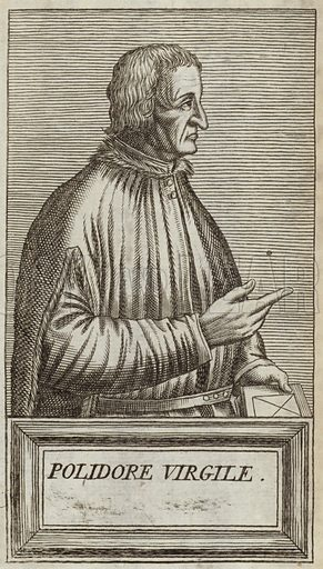 Polidoro Virgili, Italian humanist scholar, historian, priest and diplomat. Published in Portraits and Lives of Illustrious Men, by Andre Thevet, Paris, 1584, engraved by Thomas Campanella De Laumessin.