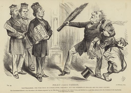 Policy versus Passion, Lord Beaconsfield – The Turk shall be looked after, certainly, but the interests of England are our first concern. The Govenment showed a wise discretion in the debates orginated by the Philo-Bulgarian section of the Liberal Party, and declined to assume that attitude which Mr Gladstone in his impetuosity would have forced on them. No 59, 7th February, 1877.