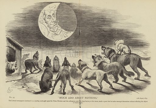 Much Ado About Nothing. The Liberal newspapers combined in a snarling onslaught upon the Prime Minister and his colleague, and, like dogs baying at the moon, made a good deal of noise amongst themselves without affecting the object of their attack. No 45, 11th August, 1875.