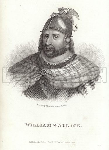 Sir William Wallace, Scottish landowner who became one of the main leaders during the Wars of Scottish Independence. Engraved by Meyer from an ancient print. Published by Fisher, Son & Co, Caxton, London, 1838.
