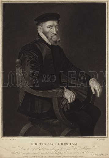 Sir Thomas Gresham, English merchant, from the original picture – by Anthonis Mor – in the possession of Lady Northampton, engraved by R Thew. This plate by permission is humbly inscribed to her ladyship by her devoted and humble servants T Cox and F Harris. Published in London on 2 January 1792 by T Cox, No 29 St Thomas's Street and Borough, F Harris, Sweetings Alley, Cornhill.