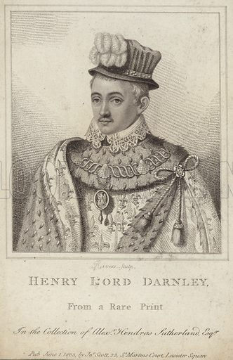 Henry Stuart, 1st Duke of Albany, styled Lord Darnley before 1565, king consort of Scotland. Engraved by Rivers, from a rare print in the collection of Alexander Hendras Sutherland. Published 1 June 1803, by Jno Scott, 23 St Martins Court, Leicester Square.