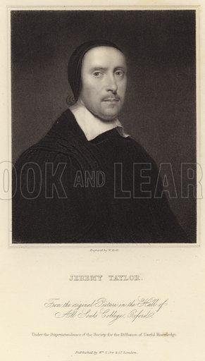 Jeremy Taylor, English cleric in the Church of England, and writer known as the 'Shakespeare of Divines' for his poetic style of expression. From the original picture in the hall of All Souls College, Oxford. Under the superintendance of the Society for the Diffusion of Useful Knowledge. Engraved by W Holl. Published by William S Orr & Co, London.