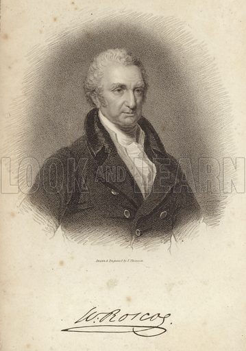 William Roscoe, English historian. Drawn and engraved by John Thomson. With a facsmile of Roscoe's signature.
