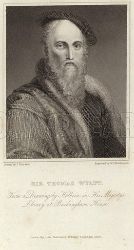 Sir Thomas Wyatt, English ambassador and poet. From a drawing by Holbein in His Majesty's Library at Buckingham House. Drawn by J Thurston, engraved by WH Worthington. Published by W Walker, 8 Grays Inn Square, London, 1 May 1820.