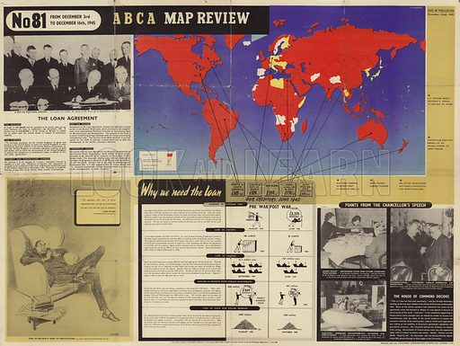 ABCA(American, British, Canadian, Australian Armies) Map Review, No 81, from December 3rd to December 16th, 1945. Upper right hand side: map of the world; arranged arround this map are various panels: The Loan Agreement; Why We Need The Loan; Points from the Chancellor's Speech; and a caricature of Lord Keynes by David Low.