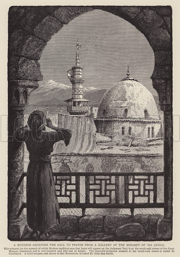 A Mueddin chanting the call to prayer from a gallery of the Minaret of Isa (Jesus). Illustration for Picturesque Palestine edited by Sir Charles Wilson (Virtue, c 1880).
