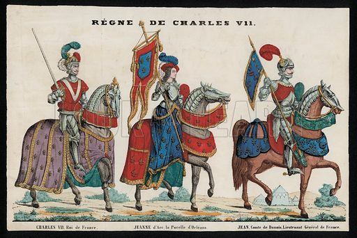Prominent figures of the reign of Charles VII of France: the king, Joan of Arc, Maid of Orleans, and Jean, Comte de Dunois, Lieutenant-General; of France.