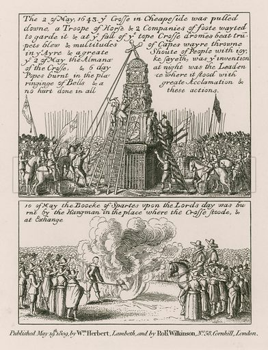 On 2 May 1643 the cross in Cheapside, London, was pulled down: A troope of horse & 2 companies of foote wayted to garde it & at ye fall of ye tope Crosse dromes beat trumpets blew & multitudes of Capes wayre throwne in ye Ayre & greate shouts of people with joy; published 18 May 1809.