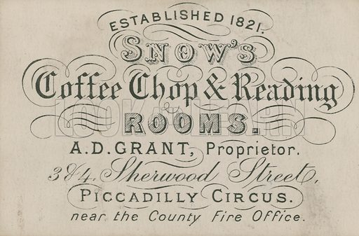 Advertisement for Snow's Coffee Shop and Reading Rooms, AD Grant, proprietor, 384 Sherwood Street, Piccadilly Circusm near the County Fire Office, London.