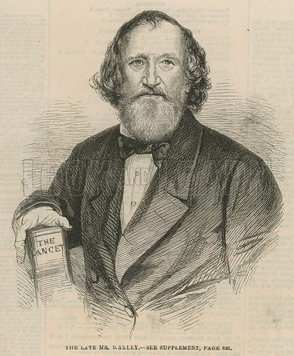 The late Thomas Wakley, MP for Finsbury and founding editor of The Lancet.