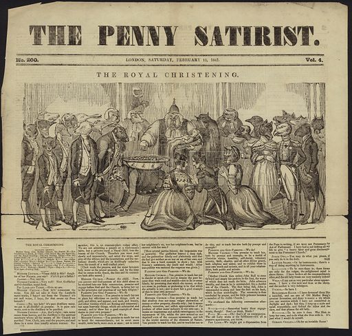 Cover of The Penny Satirist, 13 February 1841, with a cartoon titled, The Royal Christening, with a group of people with animal heads standing around Queen Victoria and Prince Albert, while a clergyman christens a child reaching down to a font containing coins.
