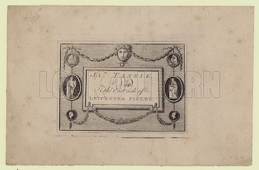 Gem and Seal Modeller, James Tassie, trade card. James Tassie occupied No 20 Leicester Square from 1778 until his death in 1799. His nephew, also a modeller, continued until 1837.