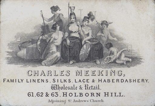 Trade card advertising Charles Meeking, linen, silk, lace and haberdashery merchant, Holborn Hill, London.