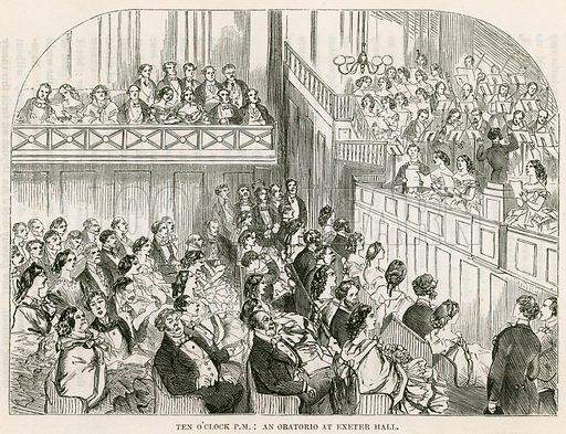 Ten O'Clock PM: An oratorio at Exeter Hall.