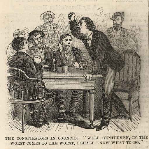 The Assassination of President Lincoln; The conspiritors in council; Well, gentlemen, if the worst comes to the worst, I shall know what to do; from The Days' Doings, 14 January 1871.