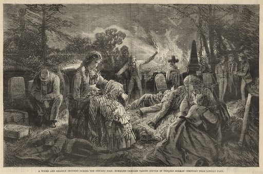 The Great Fire of Chicago; A weird and ghastly incident during the Chicago fire; Homeless families taking refuge in the old German cemetery near Lincoln Park; from The Days' Doings, 18 November 1871.