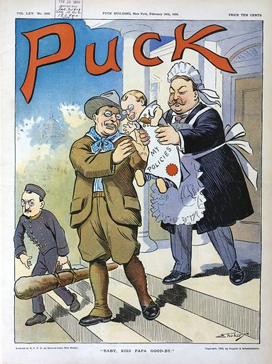 """""""Baby, kiss papa good-by"""". Illustration shows Theodore Roosevelt departing from the White House, leaving an infant labeled """"My Policies"""", wearing the same spectacles as Roosevelt and holding a small stick, in the care of William H Taft as the maid. William Loeb, as the butler, is carrying Roosevelt's big stick. Date 1909 February 24."""