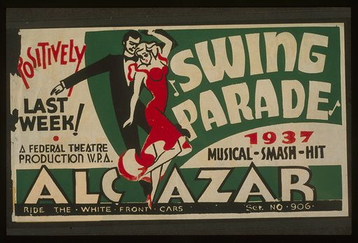 """Swing parade"" 1937 musical smash hit positively last week!. Poster for Federal Theatre Project presentation of ""Swing Parade"" at the Alcazar theater, showing a man and woman dancing. Date 1937."