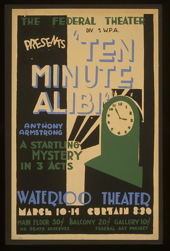 """The Federal Theatre Div. of WPA. presents """"Ten minute alibi"""" by Anthony Armstrong A startling mystery in 3 acts. Poster for Federal Theatre Project presentation of """"Ten minute alibi"""" at the Waterloo Theater, showing stylized clock. Date 1936 or 1937."""