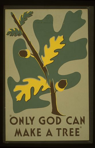 """Only God can make a tree"". Poster promoting conservation of trees as a natural resource. Date 1938."