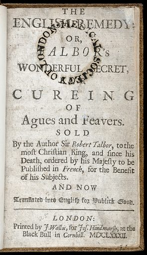The English remedy: or, Talbor's wonderful secret, for cureing [sic] of agues and feavers / Sold by the author Sir Robert Talbor, to the Most Christian King, and since his death, ordered by His Majesty to be published in French [with observations by A d'Aquin] … And now translated into English. Title page. Work ID: m67ybz37.