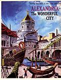 Cities of the Past: Alexandria –  The Wonderful City