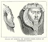 Heads of Hyksos, or Robber-Chief, Kings of Northern Egypt