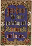 Jesus Christ the same yesterday and today and forever, Hebrews XIII, 8