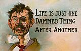 Life is just one damned thing after another
