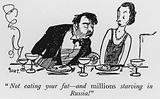 """""""Not eating your fat, and millions starving in Russia!"""""""