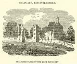 Bradgate, Leicestershire, the birth-place of the Lady Jane Grey