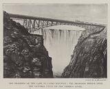 The Progress of the Cape to Cairo Railway, the Proposed Bridge over the Victoria Falls on the Zambesi River