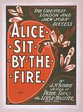 The greatest London and New York success, Alice sit by the fire by JM Barrie, author of Peter Pan …