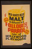 """""""It's new! – Red white blue malt – It's different – So is Follow the parade"""" now at Hollywood Playhouse"""