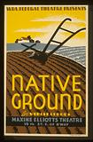 """WPA. Federal Theatre presents """"Native ground"""" by Virgil Geddes"""