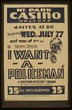 """Federal Theatre Project presents """"I want a policeman"""" A gripping mystery drama by Rufus King & Milton Lazarus"""